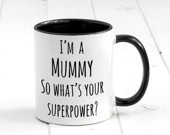 I'm a Mummy So What's Your Superpower Mug, Coffee Mug, Mother's Day Gift, Mummy Mug, Superpower Mug, Gift For Her, Gift For Mom, Best Mom