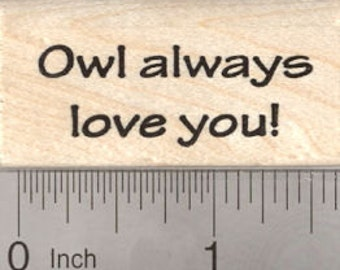 Owl Always Love You Rubber Stamp, Valentine's Day Text B26713 Wood Mounted