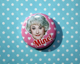Bea Aruthur Golden Girls Bea Mine!- One Inch Pinback Button Magnet