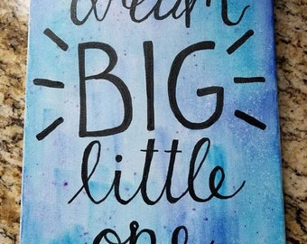Hand painted and Hand lettered Canvas Art- Dream Big Little One