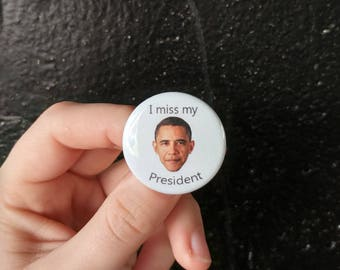 I miss my President Obama Pinback Button Badge Pin or Magnet