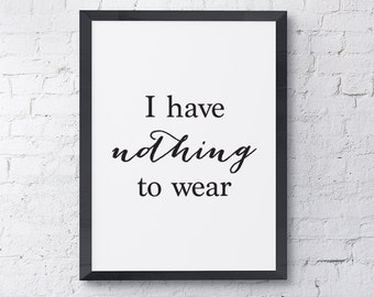 "Typography Poster ""I Have Nothing To Wear"" Fashion Girl Quote Happy Print Wall Art Home Decor"