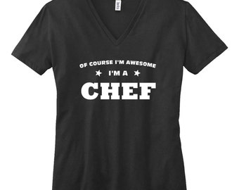 Of Course Im awesome im a Chef  V-Neck T Shirt. Womens V Neck Chef . Cooking   Occupation Shirt.