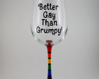 Better Gay Than Grumpy LGBT Pride Gay Pride Funny Hand Painted Wine Glass Rainbow