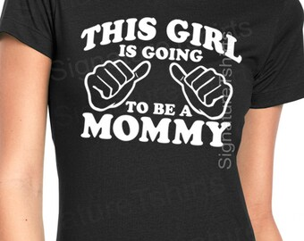 New Mom to be New Mommy tshirt t shirts shirt shirts Baby Announcement Gift Ideas This Girl is Going to be a Mommy t shirt Mothers Day gift