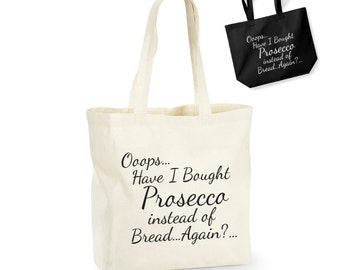 Ooops Have I Bought Prosecco Instead of Bread Again? Lightweight Cotton Shopping Bag/Tote - Novelty Gift/Secret Santa