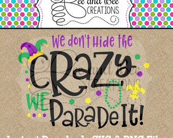 Instant Download: Mardi Gras We don't hide the crazy, We parade it SVG and PNG files