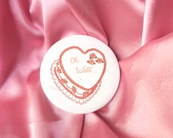 """Oh Well Heart Cake -  2.25"""" Button Pin Badge"""