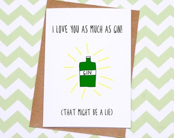 Funny Valentines Day Card - Anniversary Card - I Love You More Than Gin