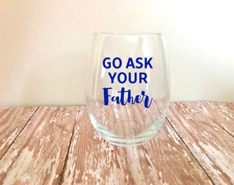 Go Ask Your Father Stemless Wine Glass // Funny Wine Glasses // Mother's Day Gifts // Mom Gifts