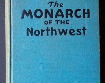 The Monarch of the Northwest by Elliott Whitney, 1936, 1st edition