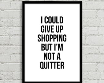 I Could Give Up Shopping But - Positivity Poster Print, Typographic, Motivational Quotes, Home, Office, Salon, Diva, Bedroom Decor Wall Art