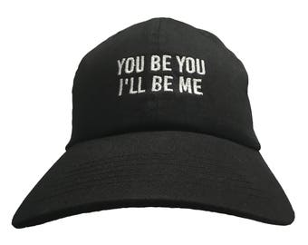 You Be You I'll Be Me (Polo Style Ball Cap available in various colors)