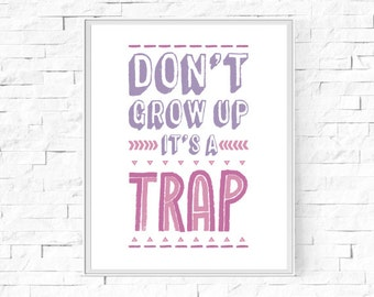 """Printable Don't Grow Up It's A Trap Print - Girl's Bedroom - Girl's Room - Home Decor Poster - Wall Art  - Digital Poster - 8""""x10"""" and A4."""