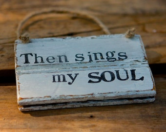 Rustic Sign- Hymn Art - Then Sings My Soul - Reclaimed Wood Sign