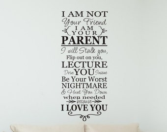 Living Room Wall Decal I Am Not Your Friend I Am Your Parent Family Wall Decal Family Room Wall Sticker Decoration Vinyl Lettering Wall Art