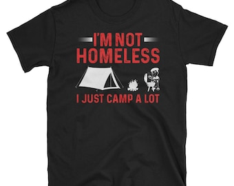Homeless shirt, camping shirt, love to camp shirt, love to hike shirt, im not homeless shirt, camping T-shirt, Outdoors shirt for men