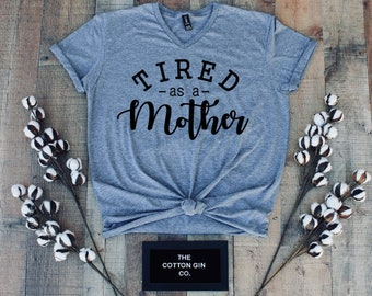 Tired as a Mother T-Shirt | Mom T-Shirt | Mother Gift | Southern T-Shirt | Funny Shirt | Women's Shirt | Gift | Mom Life | #momlife | Mom