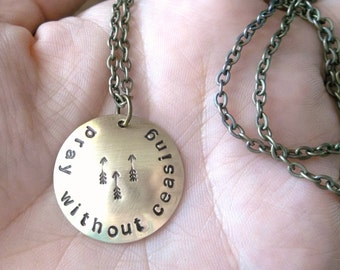pray without ceasing - Custom Hand Stamped Domed Brass Necklace with arrows