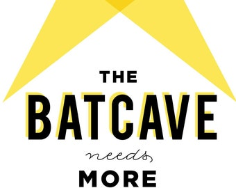 The Batcave Needs More Heroes - 8x10 Sign