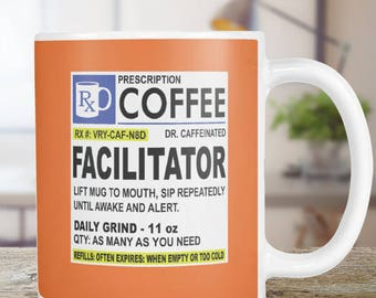 Facilitator Coffee Mug Gift Funny  Prescription