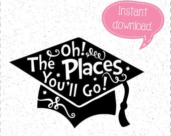 Oh The Places You'll Go SVG, Graduation SVG, Graduation Cap, Graduation Hat, Commencement SVG, SVGs, Cricut Cut File, Silhouette File