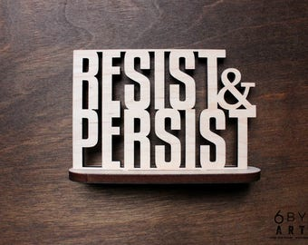 Resist & Persist Standing Desk Sign | Shelf and Table Freestanding Decor Stand up Sign | Protest Sign | Sign of the Times