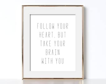 Follow Your Heart, But Take Your Brain With You Print Digital Download Inspirational Poster Black and White Prints Minimal Quote Printable