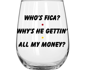 Who's FICA?  Why's He Gettin' All My Money? - Rachel Green - Personalized - Friends TV Show - 1 Glass