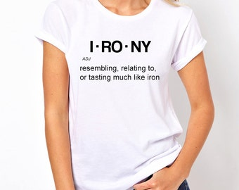 Irony Shirt, Funny Shirt, Sarcasm Shirts, Graphic Tee, Tumblr Shirt, Gifts for Teen Girls Fashion Trending Hipster Instagram Tops Tshirts