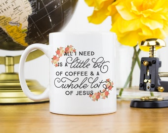 Coffee Mug, Ceramic mug, quote mug, all I need is a little bit of coffee mugs whole lot of Jesus, Printable Wisdom, typographic calligraphy