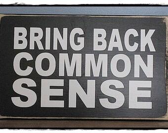 "Bring Back Common Sense Wood Sign; wall art, humorous, political; vinyl; 8"" x 10"";custom color choices"
