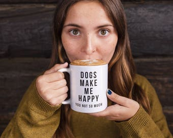 Dogs Make Me Happy You Not So Much Mug Puppy Lover Gift Mug