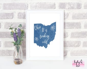 INSTANT DOWNLOAD-It Is Freaking Cold Ohio  PRINTABLE-Home Decor-Wall Art-Winter