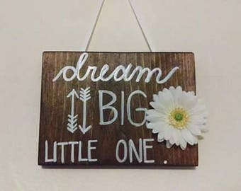 Custom Wooden Dream Big Little One Flower Rustic Sign