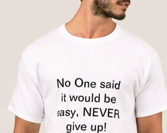 No one said it would be easy, NEVER give up. What a motivational shirt!