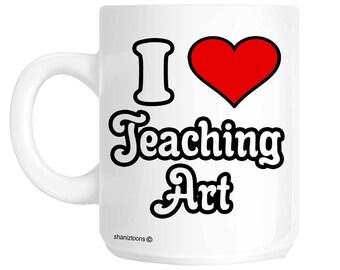 I Love Teaching Art Teacher Novelty Funny Gift Mug shan572
