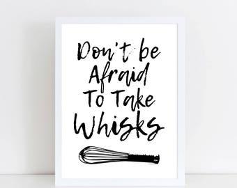 Don't be afraid to take whisks! - Kitchen Art - Kitchen decor - Kitchen Print - Prints - Baker Gift - Funny Kitchen - Monochrome kitchen art