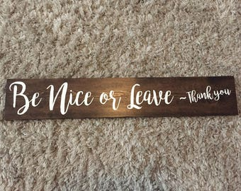 Be nice or leave sign, home sign, funny sign