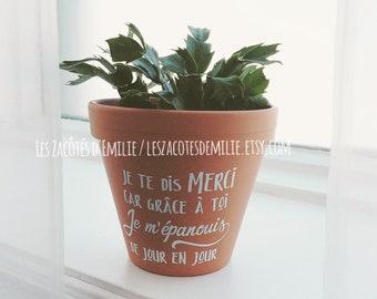 """Décalque """"Je te dis merci car grâce à toi, je m'épanouis de jour en jour"""" pour coller sur un pot de fleurs"""