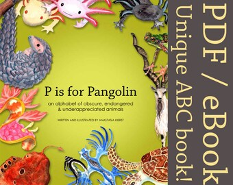 P is for Pangolin, an alphabet of obscure, endangered & underappreciated animals - DIGITAL VERSION