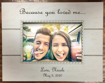 Because you loved me... Personalized Engraved 5x7 Picture Frame