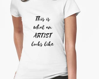 Slogan Tshirt - Womens tshirts with sayings - Gift for artist - Feminist tees - This is what an artist looks like