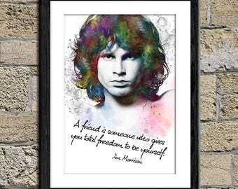 "A friend is someone who gives  you total freedom to be yourself."" - Jim Morrison - The Doors - Poster inspired by music"