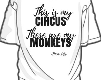 This is my circus, These are my monkeys SHIRT