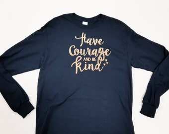 Have Courage and be Kind Long Sleeve Tee