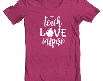 Teacher Tee - Teach Love Inspire