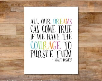 All our dreams can come true if we have the courage to pursue them - 8 x 10 printable - Walt Disney quote