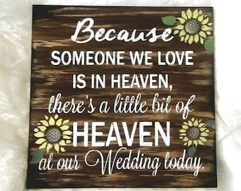 SUNFLOWER wedding sign Because Someone we love is in heaven there's a little bit of heaven with us today, wood sign condolence gift,  rustic