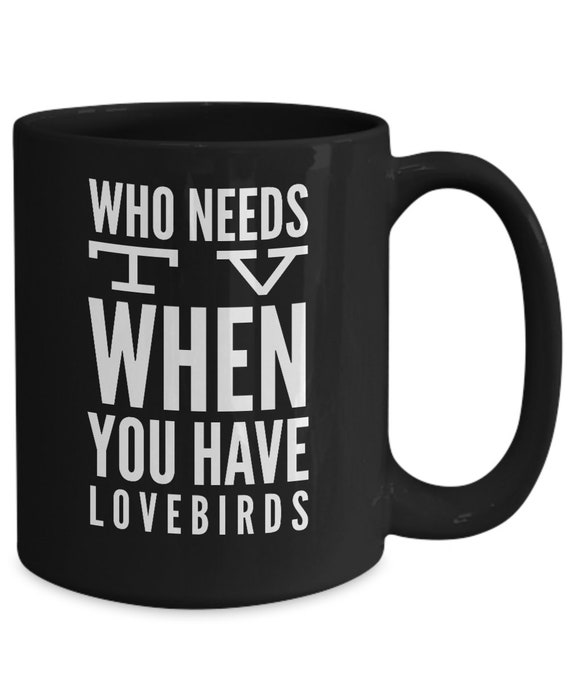 Lovebird mug - who needs tv when you have lovebirds black coffee cup